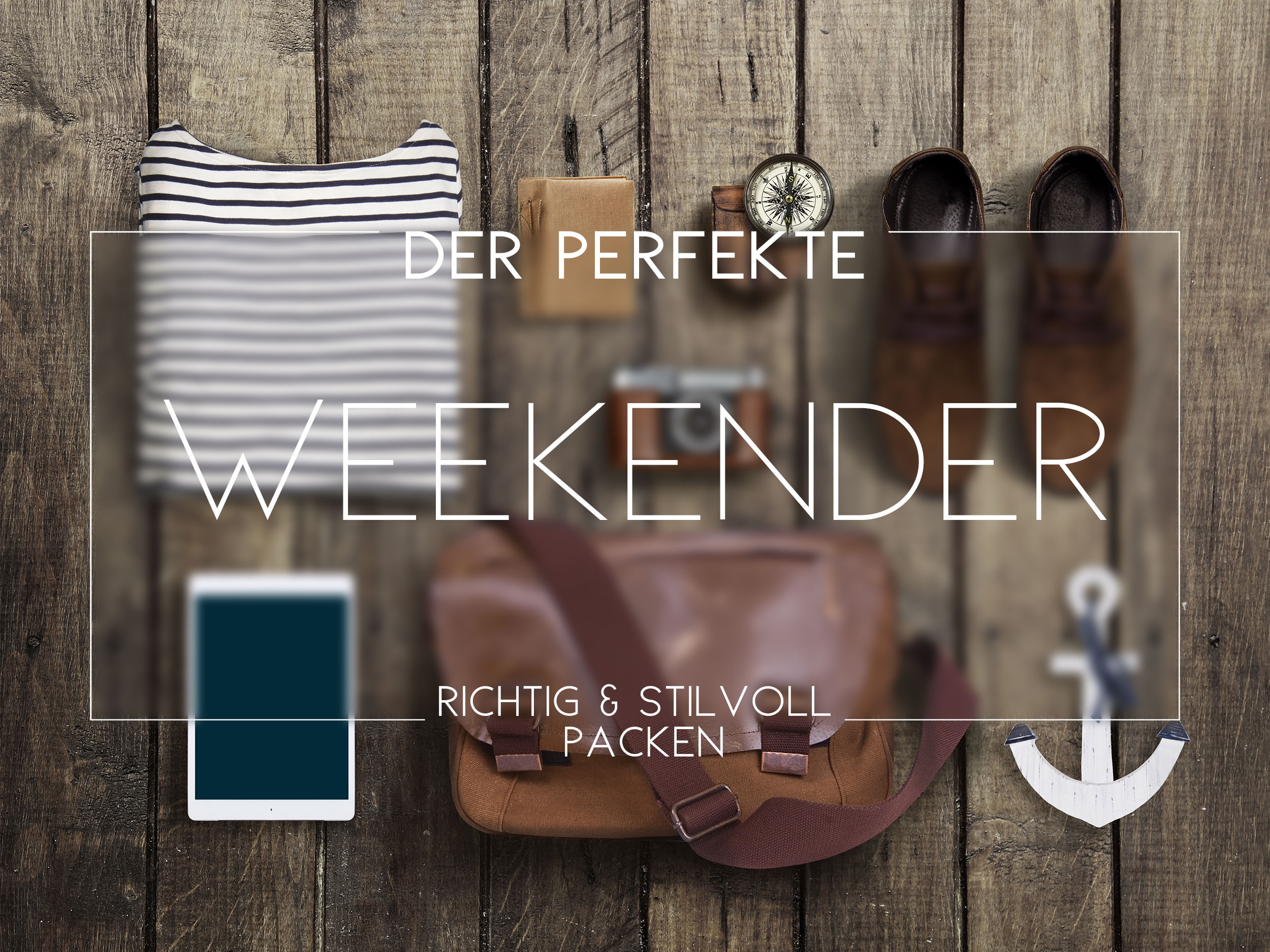 Weekender - Richtig packen - Stilvoll verreisen